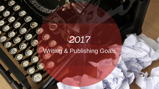 2017 Goal Setting for Writing & Publihsing